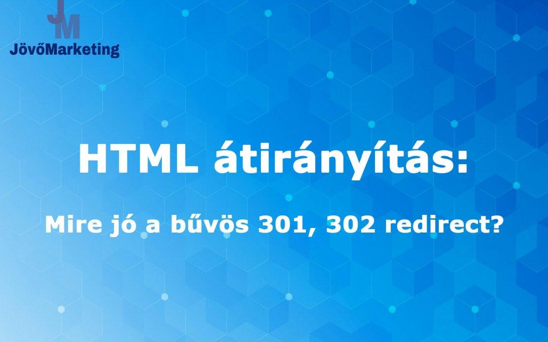HTML átirányítás – Mire jó a bűvös 301, 302 redirect?