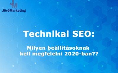 Milyen technikai SEO beállításoknak kell megfelelni 2020-ban?