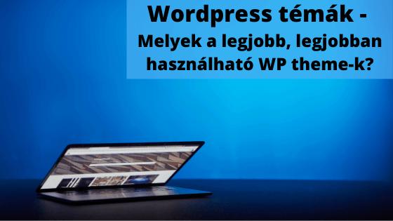 WordPress témák – Melyek a legjobb, legjobban használható WP theme-k?